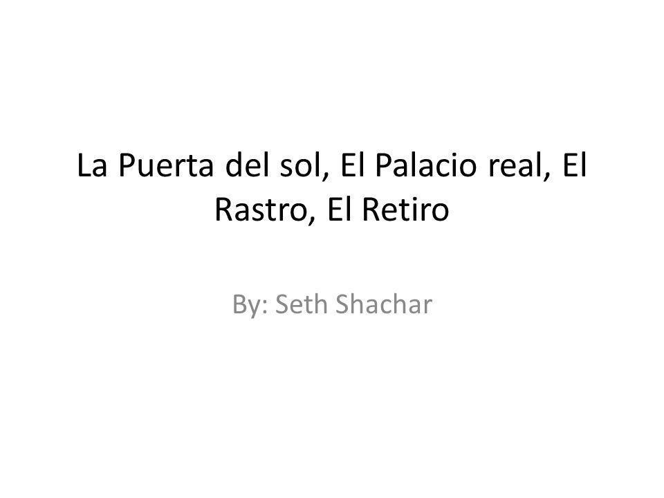 La Puerta del sol, El Palacio real, El Rastro, El Retiro By: Seth Shachar