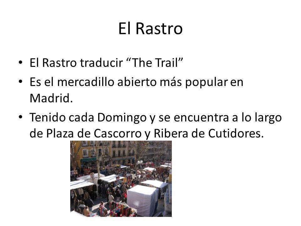 El Rastro El Rastro traducir The Trail Es el mercadillo abierto más popular en Madrid. Tenido cada Domingo y se encuentra a lo largo de Plaza de Casco