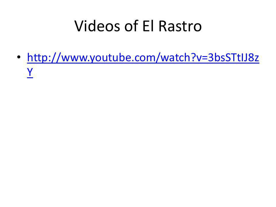 Videos of El Rastro http://www.youtube.com/watch?v=3bsSTtIJ8z Y http://www.youtube.com/watch?v=3bsSTtIJ8z Y