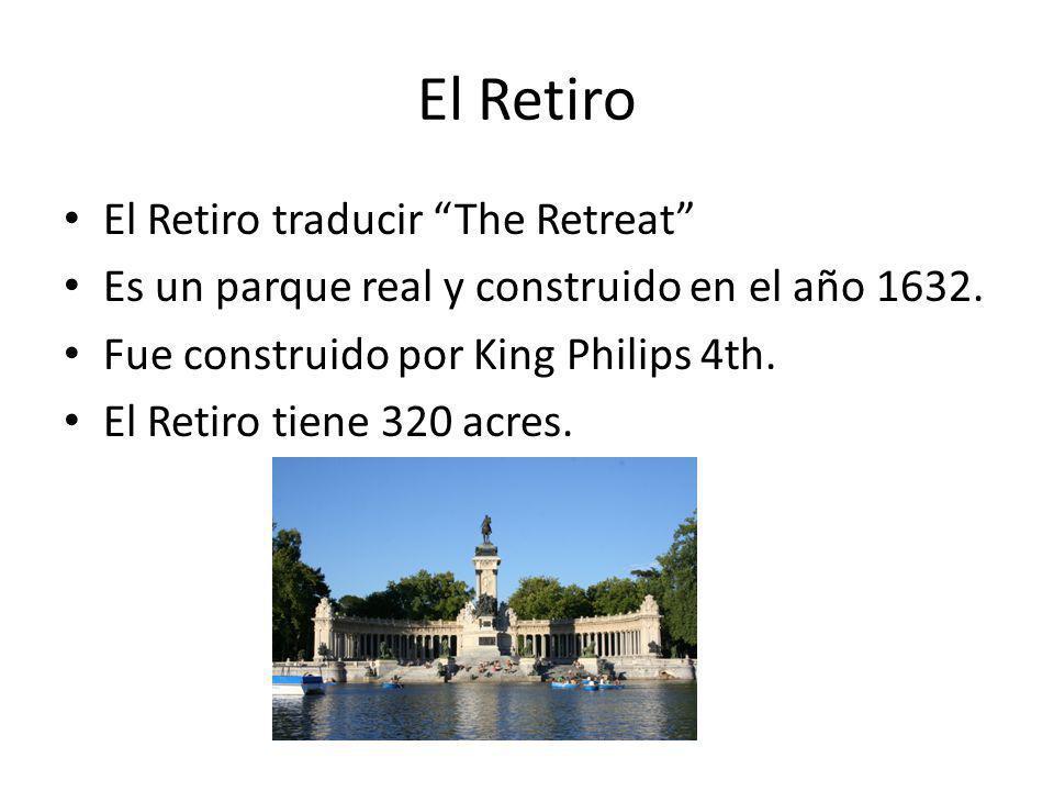 El Retiro El Retiro traducir The Retreat Es un parque real y construido en el año 1632. Fue construido por King Philips 4th. El Retiro tiene 320 acres