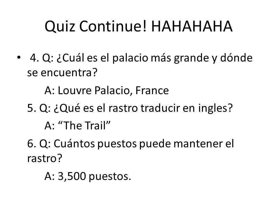 Quiz Continue! HAHAHAHA 4. Q: ¿Cuál es el palacio más grande y dónde se encuentra? A: Louvre Palacio, France 5. Q: ¿Qué es el rastro traducir en ingle