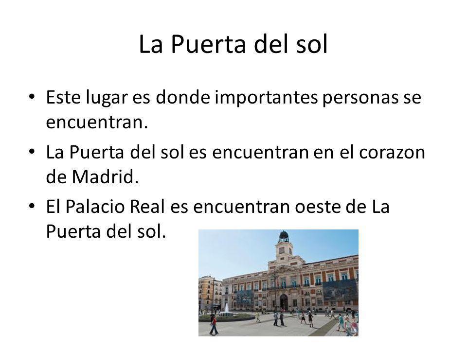 La Puerta del sol Este lugar es donde importantes personas se encuentran. La Puerta del sol es encuentran en el corazon de Madrid. El Palacio Real es