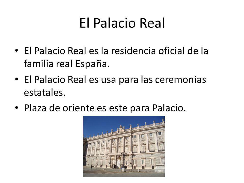 El Palacio Real El Palacio Real es la residencia oficial de la familia real España. El Palacio Real es usa para las ceremonias estatales. Plaza de ori