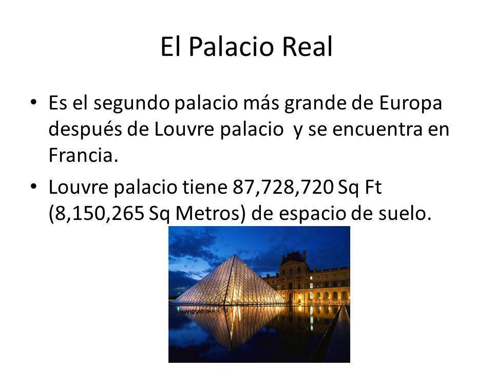El Palacio Real Es el segundo palacio más grande de Europa después de Louvre palacio y se encuentra en Francia. Louvre palacio tiene 87,728,720 Sq Ft