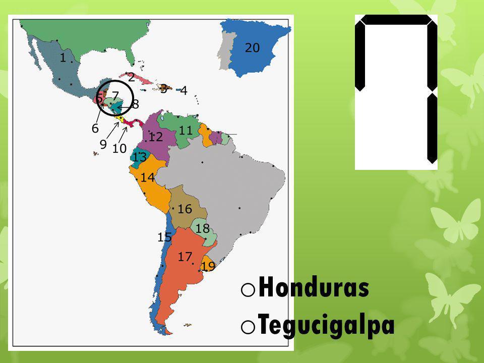 o Honduras o Tegucigalpa