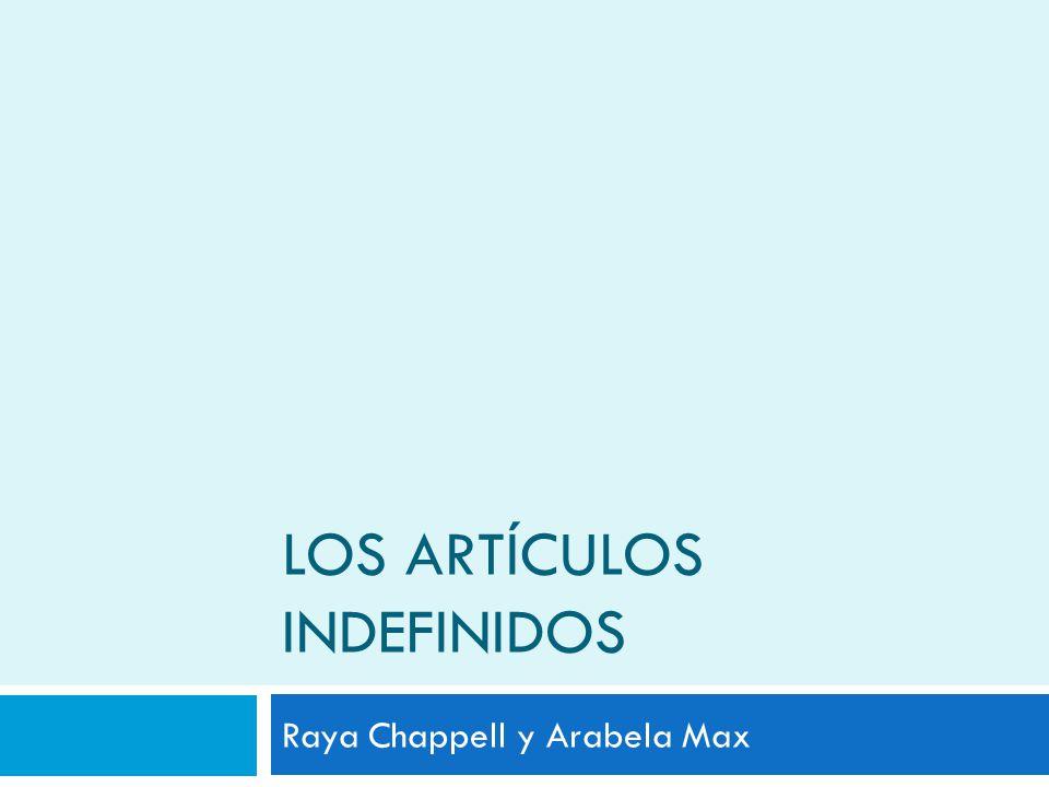 LOS ARTÍCULOS INDEFINIDOS Raya Chappell y Arabela Max