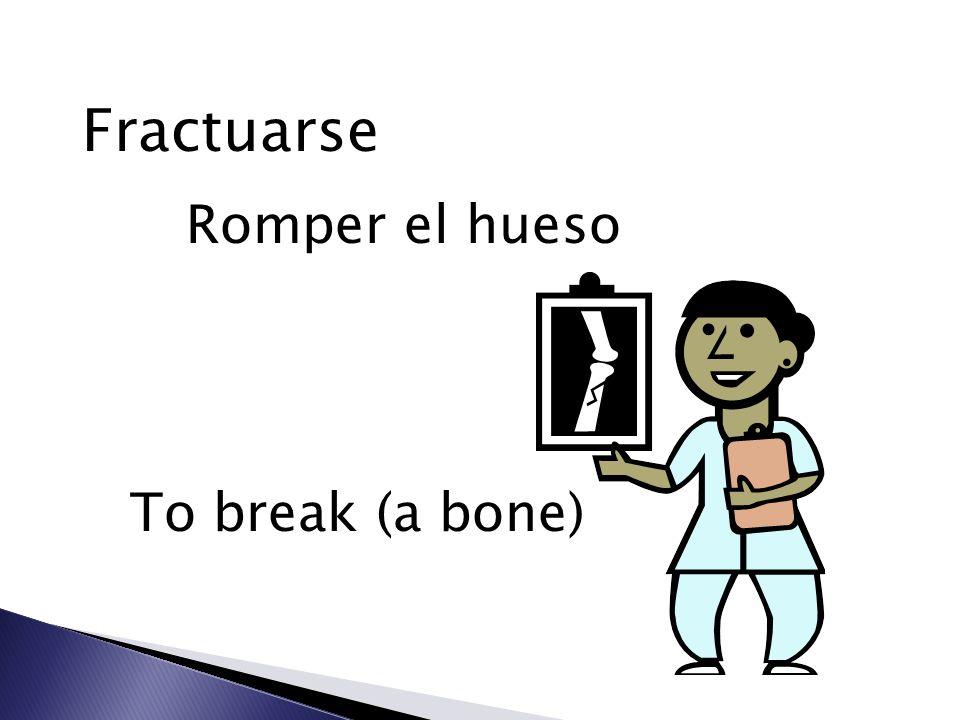 Fractuarse Romper el hueso To break (a bone)