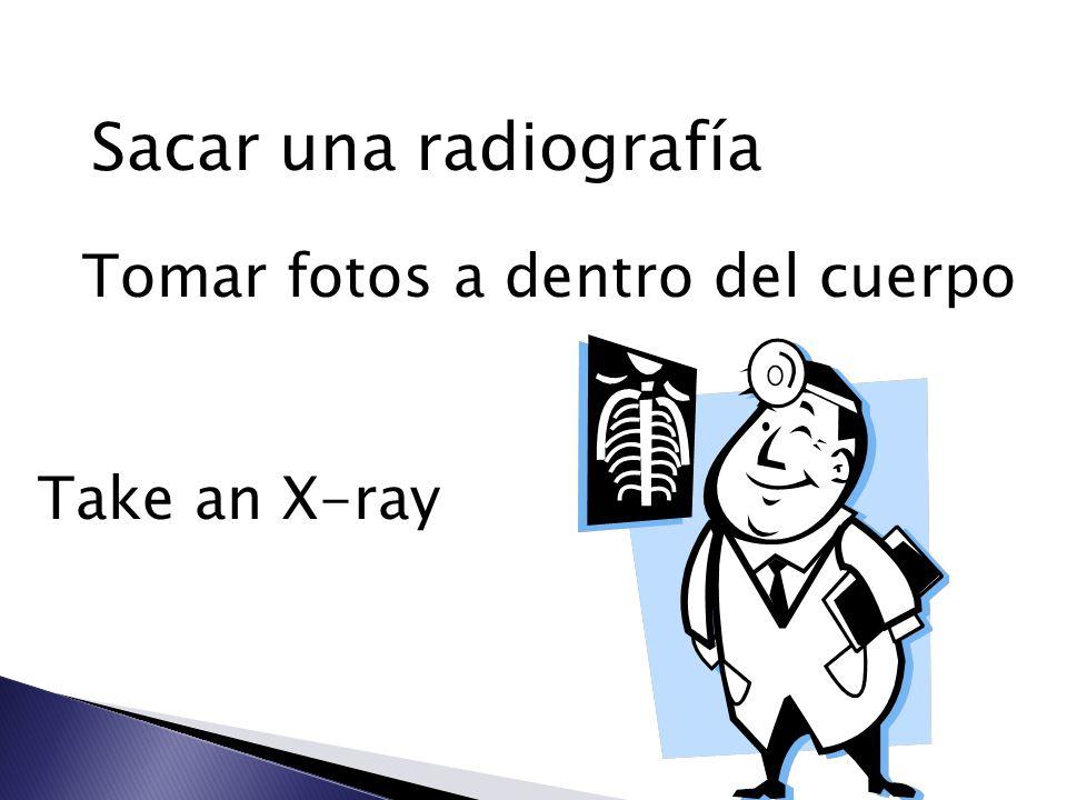 Sacar una radiografía Tomar fotos a dentro del cuerpo Take an X-ray