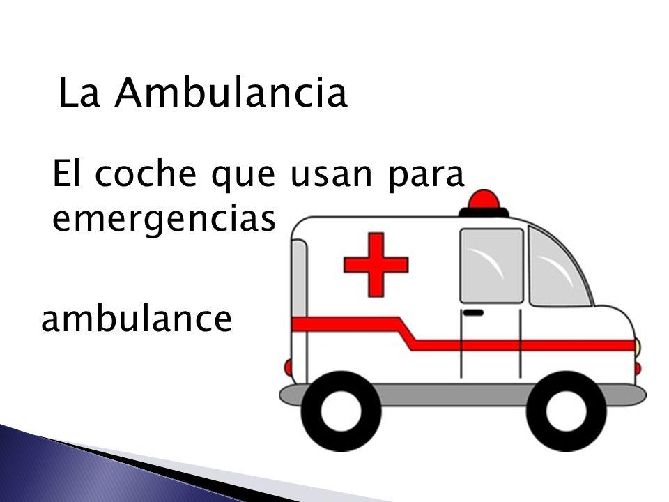 La Ambulancia El coche que usan para emergencias ambulance