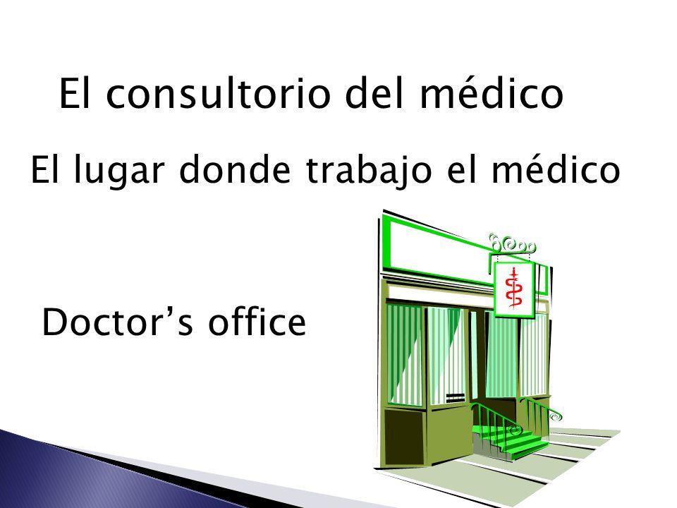 El consultorio del médico El lugar donde trabajo el médico Doctors office