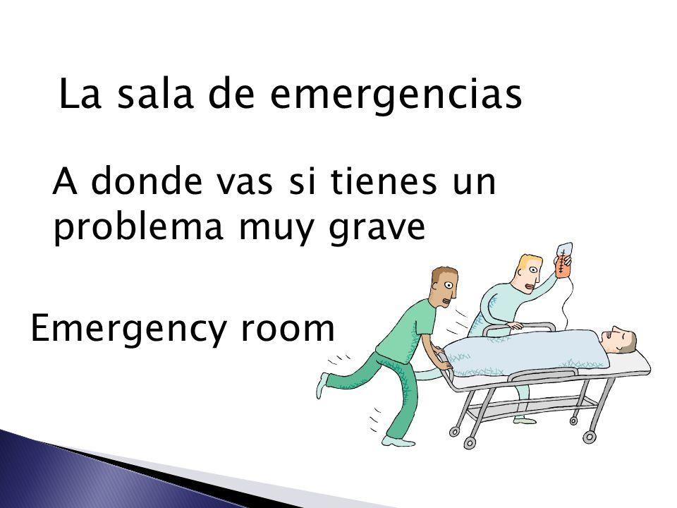 La sala de emergencias A donde vas si tienes un problema muy grave Emergency room