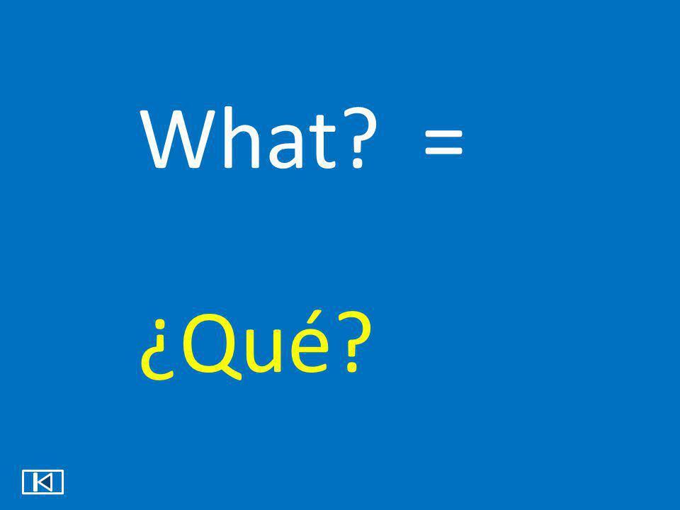 How? = ¿Cómo?