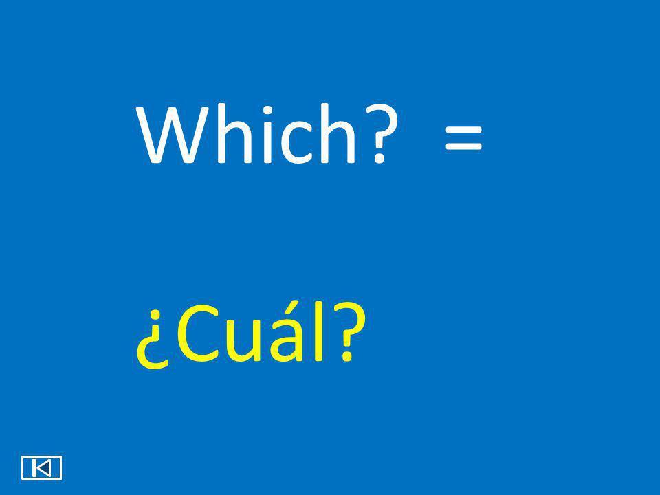 What? = ¿Qué?