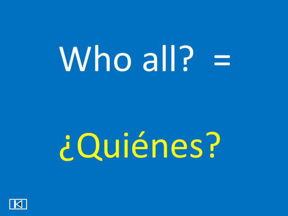 When? = ¿Cuándo?