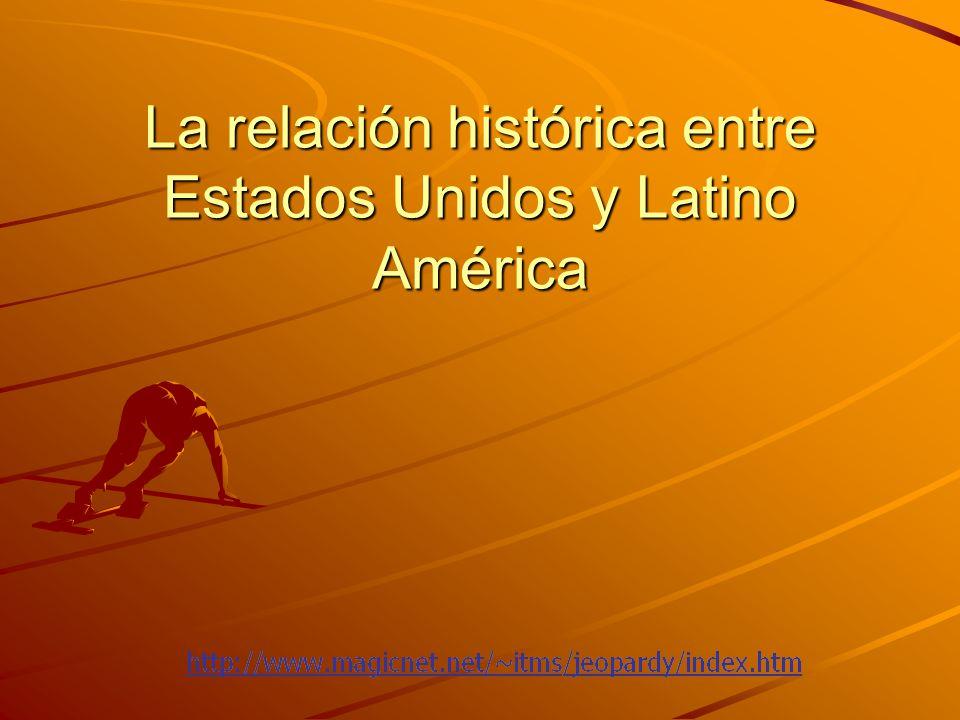 La relación histórica entre Estados Unidos y Latino América