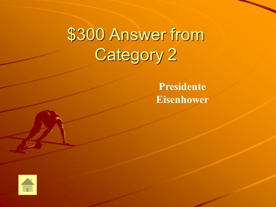 $300 Question from Category 2 ¿Quién fue el presidente americano Que autorizo la invasión de Cuba en 1961 en lo que hoy conocemos como La bahía de cochinos