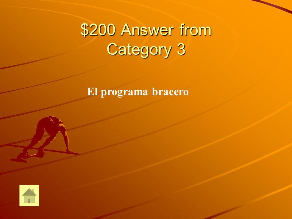 $200 Question from Category 3 ¿Cómo se llama el programa que EEUU establecio Para traer trabajadores mexicanos a EEUU durante la Segunda Guerra Mundial