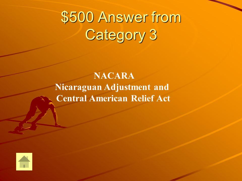 $500 Question from Category 3 ¿Cómo se llama el programa que EEUU estableció Para recompensar a los nicaragüenses y otros centroamericanos por los abusos y violaciones a los derechos humanos que EEUU cometió durante durante las guerras civiles .