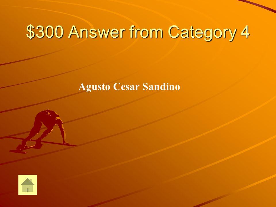 $300 Question from Category 4 ¿Quién fue el líder e inspiración de la revolución socialista/comunista en Nicaragua