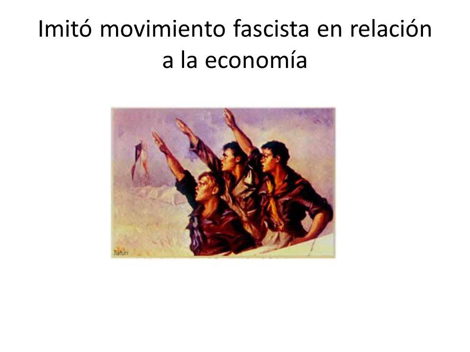 Imitó movimiento fascista en relación a la economía