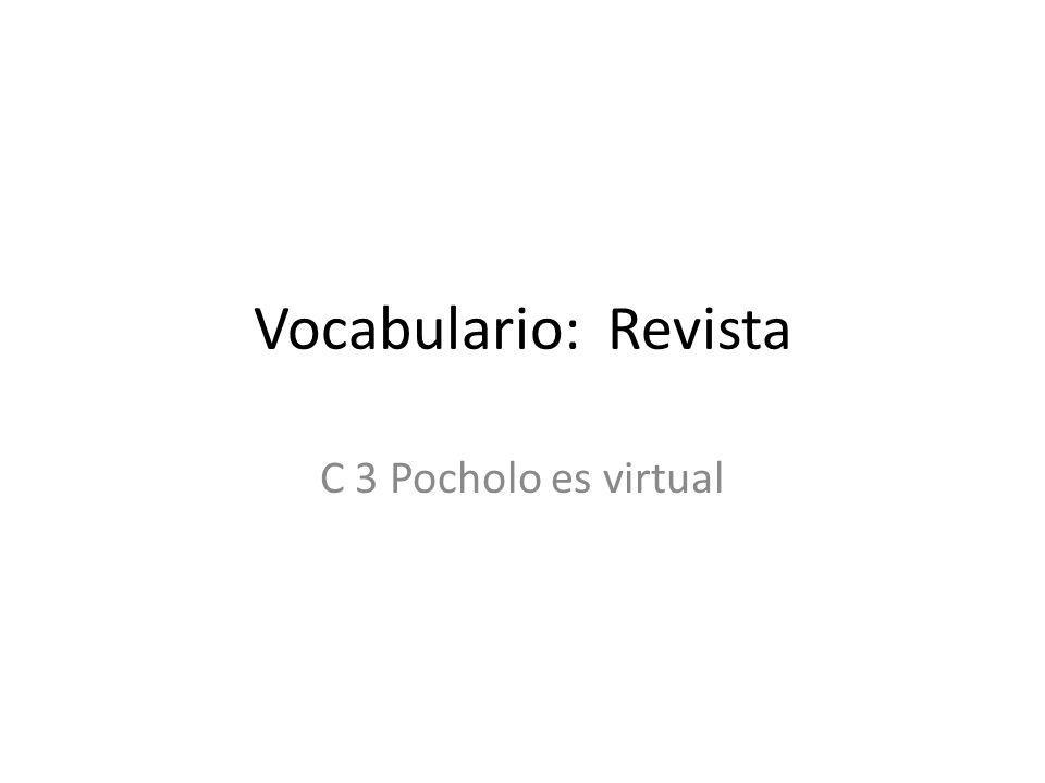 Vocabulario: Revista C 3 Pocholo es virtual