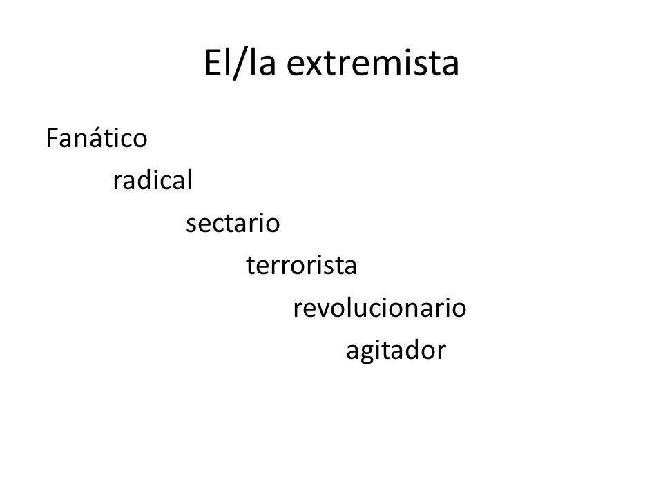 El/la extremista Fanático radical sectario terrorista revolucionario agitador