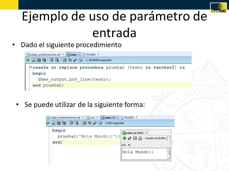Ejemplo de uso de parámetro de entrada Dado el siguiente procedimiento Se puede utilizar de la siguiente forma: