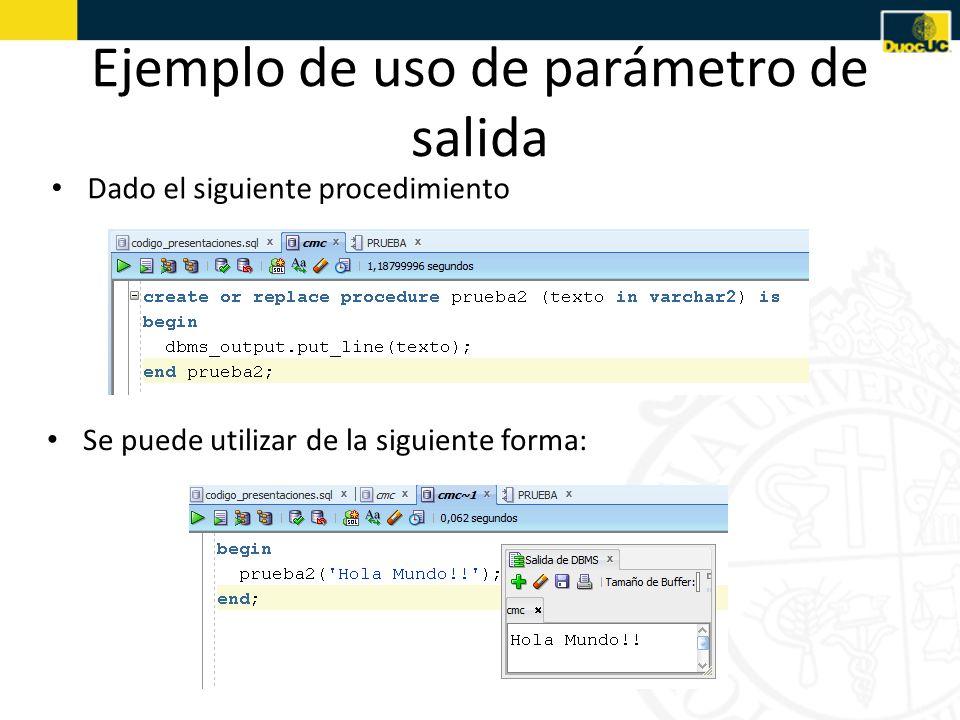 Ejemplo de uso de parámetro de salida Dado el siguiente procedimiento Se puede utilizar de la siguiente forma: