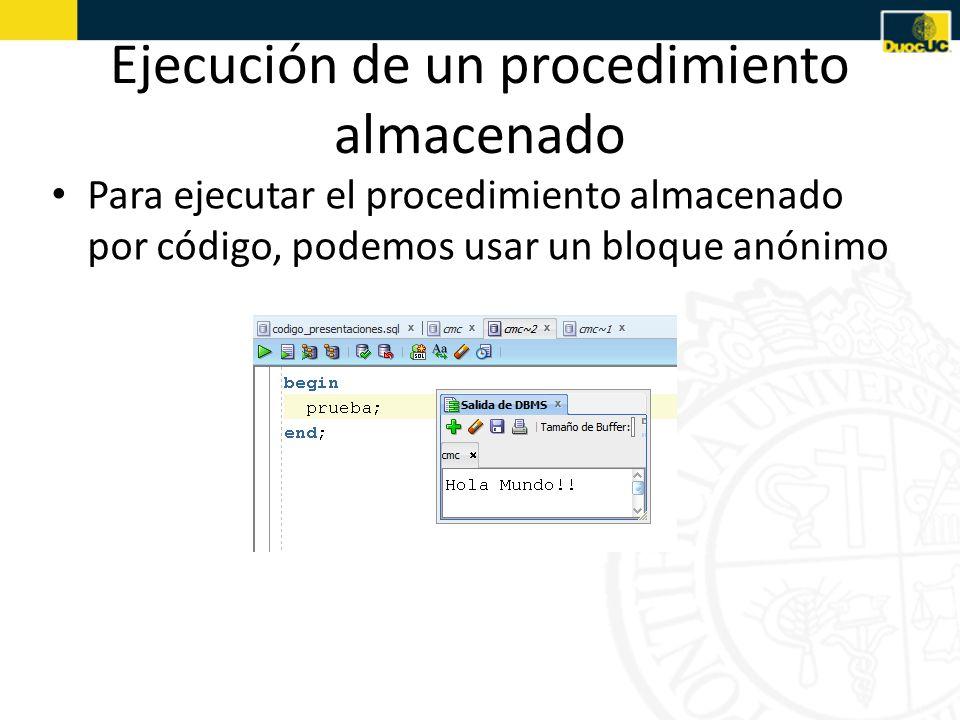 Ejecución de un procedimiento almacenado Para ejecutar el procedimiento almacenado por código, podemos usar un bloque anónimo