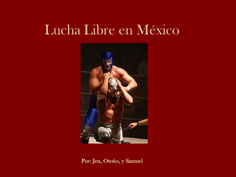 Lucha Libre en México Por: Jen, Otoño, y Samuel