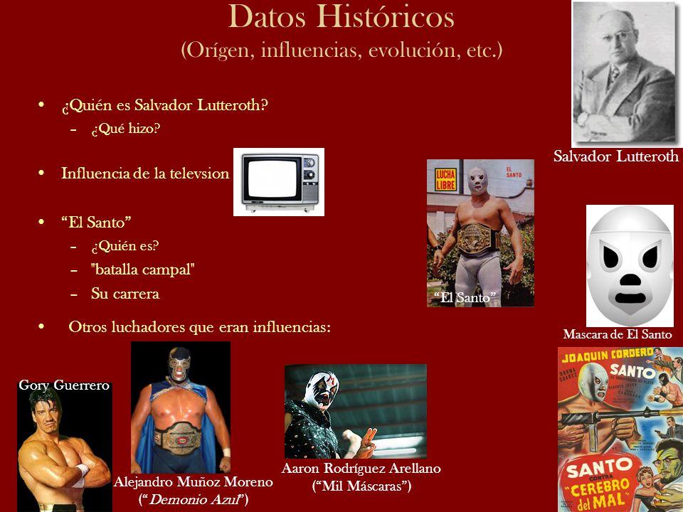 Datos Históricos (Orígen, influencias, evolución, etc.) ¿Quién es Salvador Lutteroth? –¿Qué hizo? Influencia de la televsion El Santo –¿Quién es? –