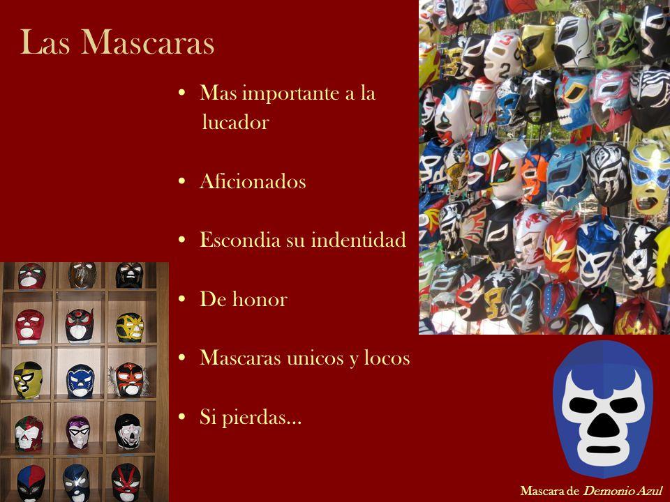 Las Mascaras Mas importante a la lucador Aficionados Escondia su indentidad De honor Mascaras unicos y locos Si pierdas… Mascara de Demonio Azul