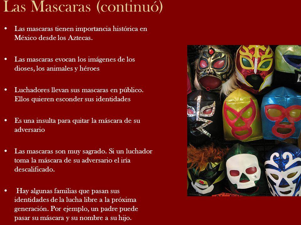 Las Mascaras (continuó) Las mascaras tienen importancia histórica en México desde los Aztecas. Las mascaras evocan los imágenes de los dioses, los ani