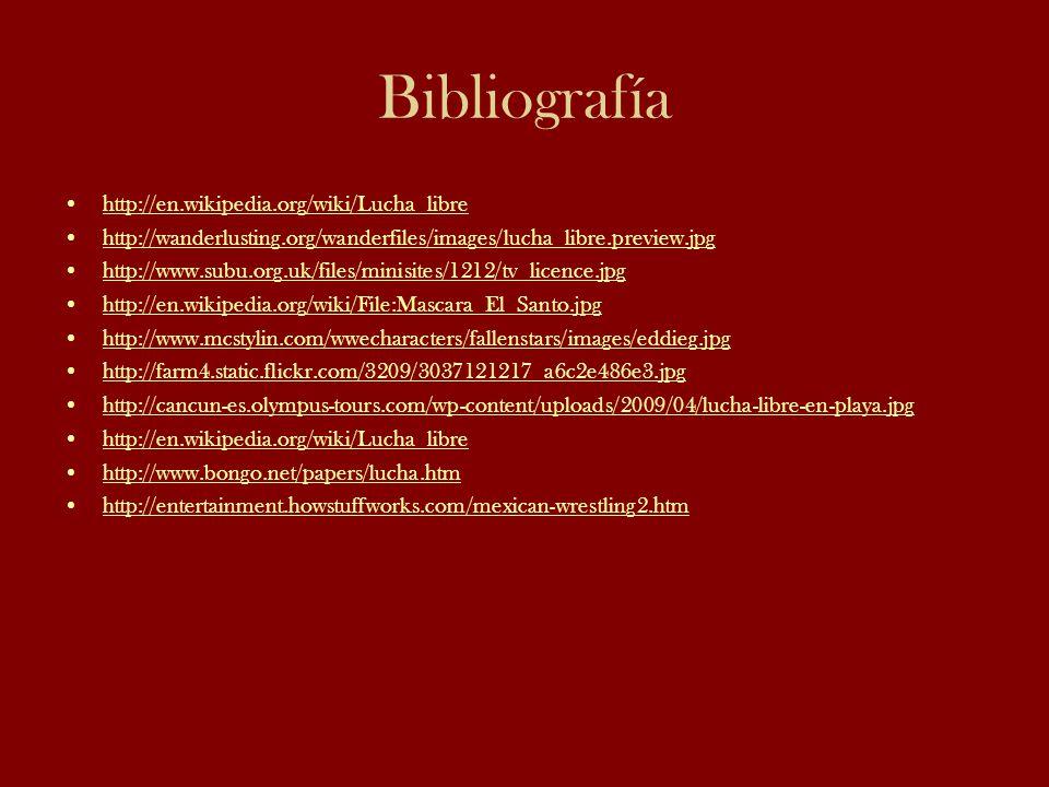Bibliografía http://en.wikipedia.org/wiki/Lucha_libre http://wanderlusting.org/wanderfiles/images/lucha_libre.preview.jpg http://www.subu.org.uk/files