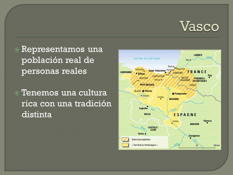 Representamos una población real de personas reales Tenemos una cultura rica con una tradición distinta