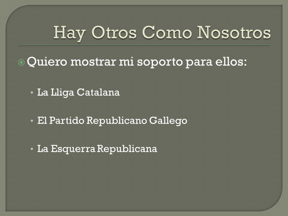 Quiero mostrar mi soporto para ellos: La Lliga Catalana El Partido Republicano Gallego La Esquerra Republicana