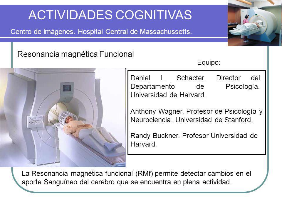 ACTIVIDADES COGNITIVAS Daniel L. Schacter. Director del Departamento de Psicología. Universidad de Harvard. Centro de imágenes. Hospital Central de Ma