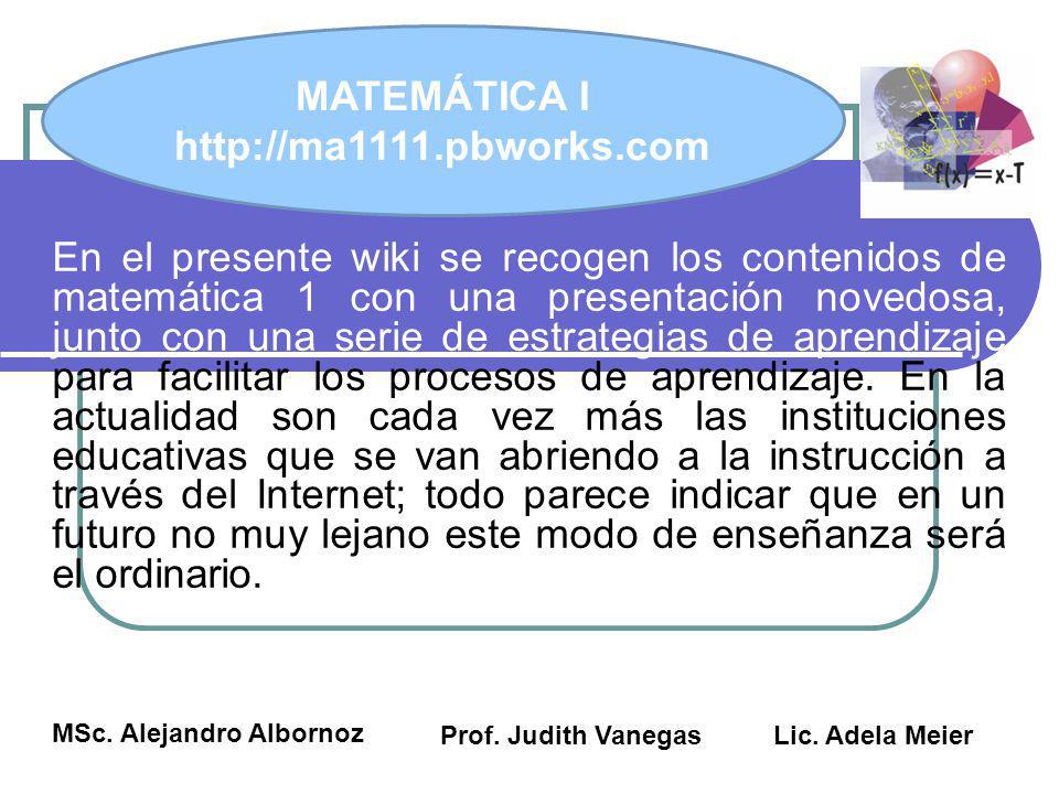 En el presente wiki se recogen los contenidos de matemática 1 con una presentación novedosa, junto con una serie de estrategias de aprendizaje para fa
