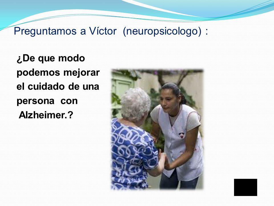 ¿Porque es importante hacer preguntas sencillas que puedan responderse?. Juana ( trabajadora con personas de Alzheimer)nos dice: