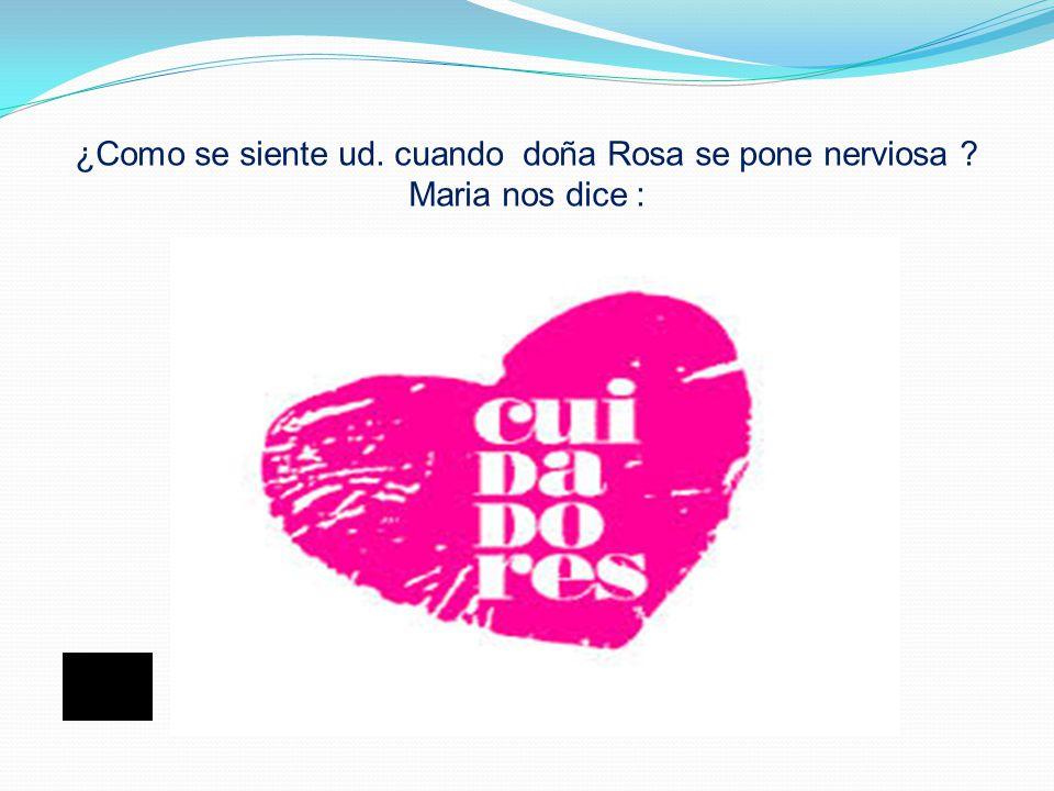Maria tiene 35 años y es cuidadora de Doña Rosa que tiene alzheimer diagnosticado hace 5 años, ella nos cuenta como es el comportamiento de Doña Rosa