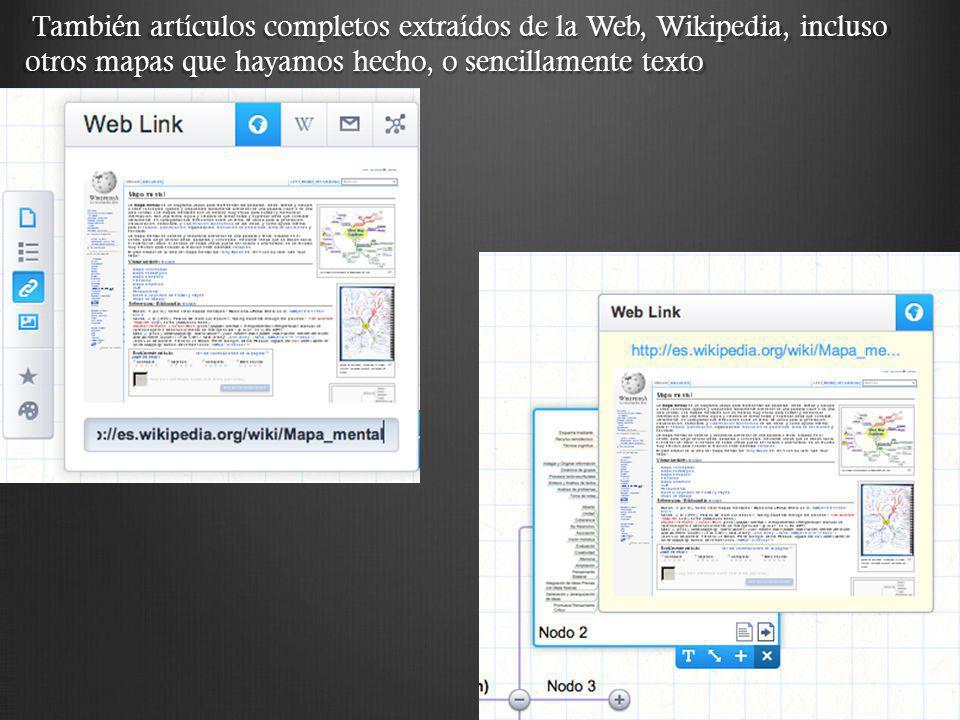 También artículos completos extraídos de la Web, Wikipedia, incluso otros mapas que hayamos hecho, o sencillamente texto También artículos completos e