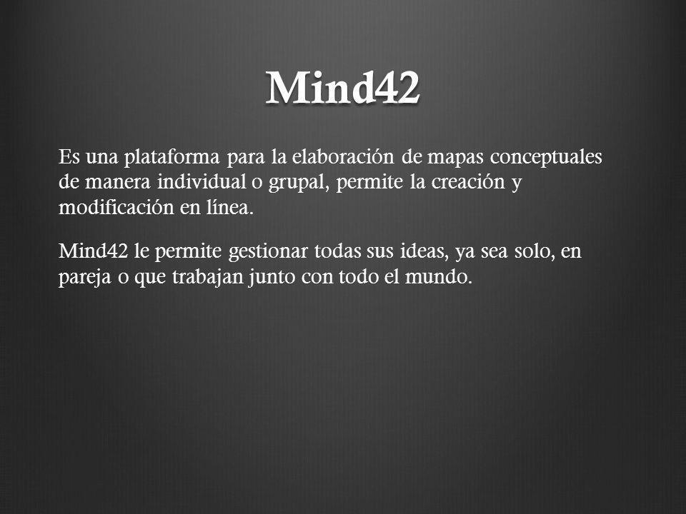 Mind42 Es una plataforma para la elaboración de mapas conceptuales de manera individual o grupal, permite la creación y modificación en línea. Mind42