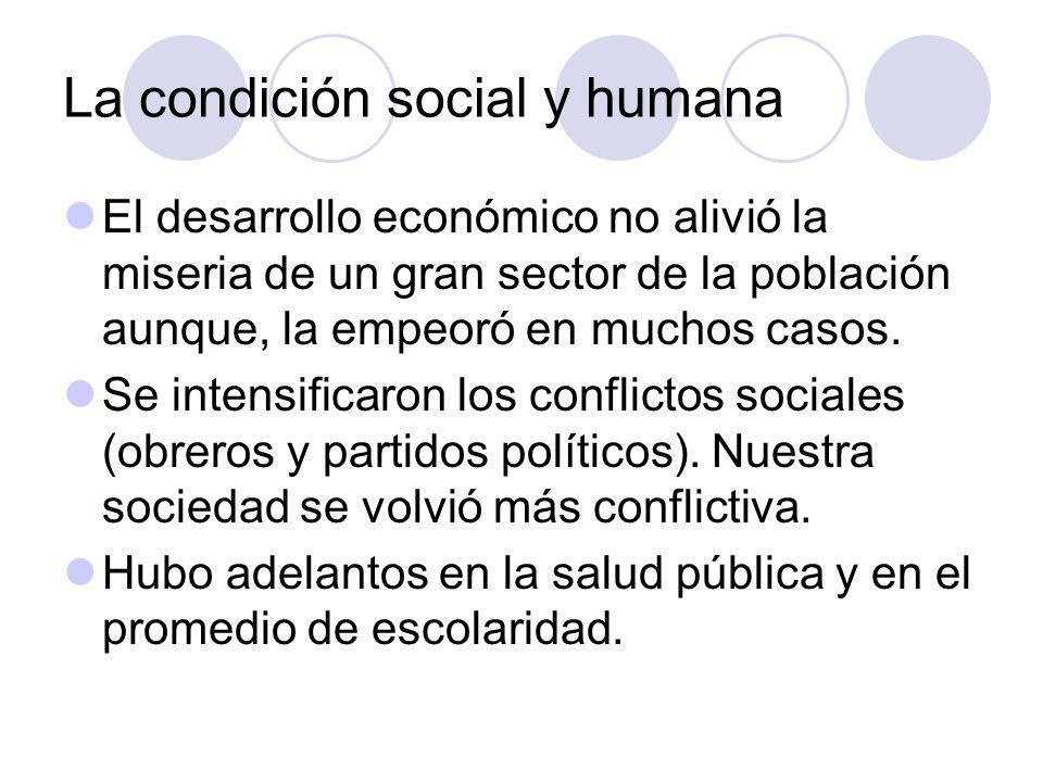 La condición social y humana El desarrollo económico no alivió la miseria de un gran sector de la población aunque, la empeoró en muchos casos.