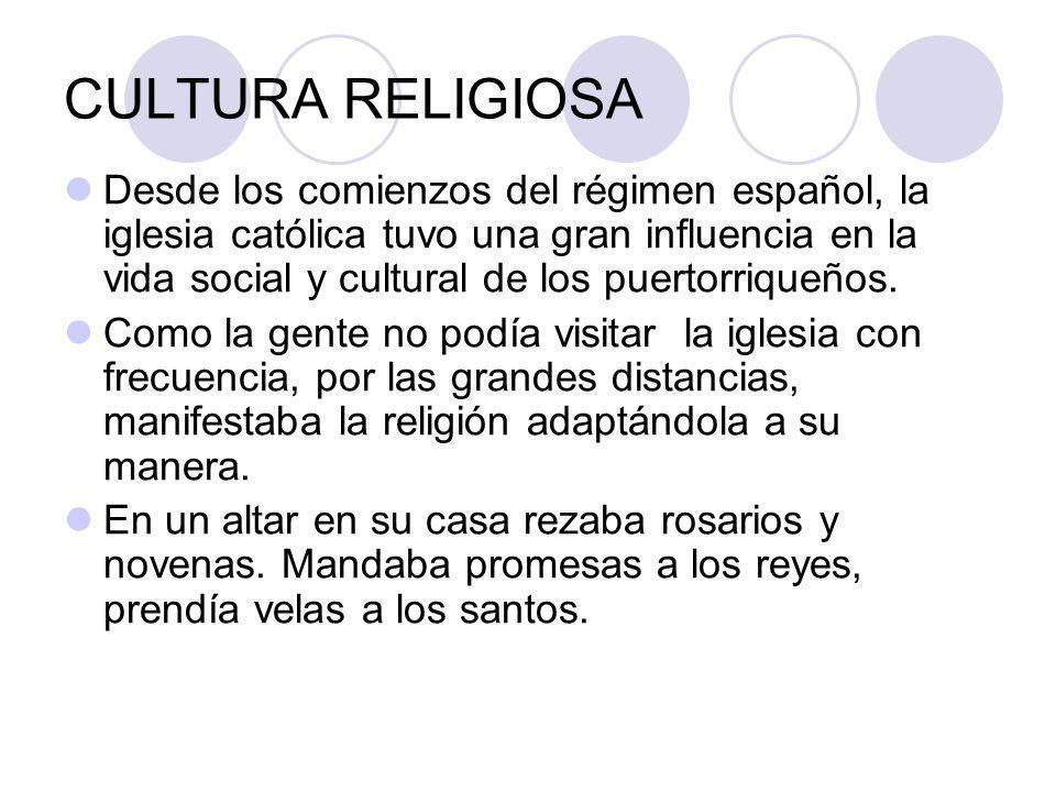 CULTURA RELIGIOSA Desde los comienzos del régimen español, la iglesia católica tuvo una gran influencia en la vida social y cultural de los puertorriqueños.