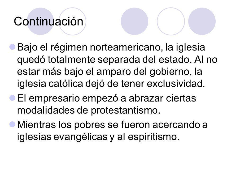 Continuación Bajo el régimen norteamericano, la iglesia quedó totalmente separada del estado.
