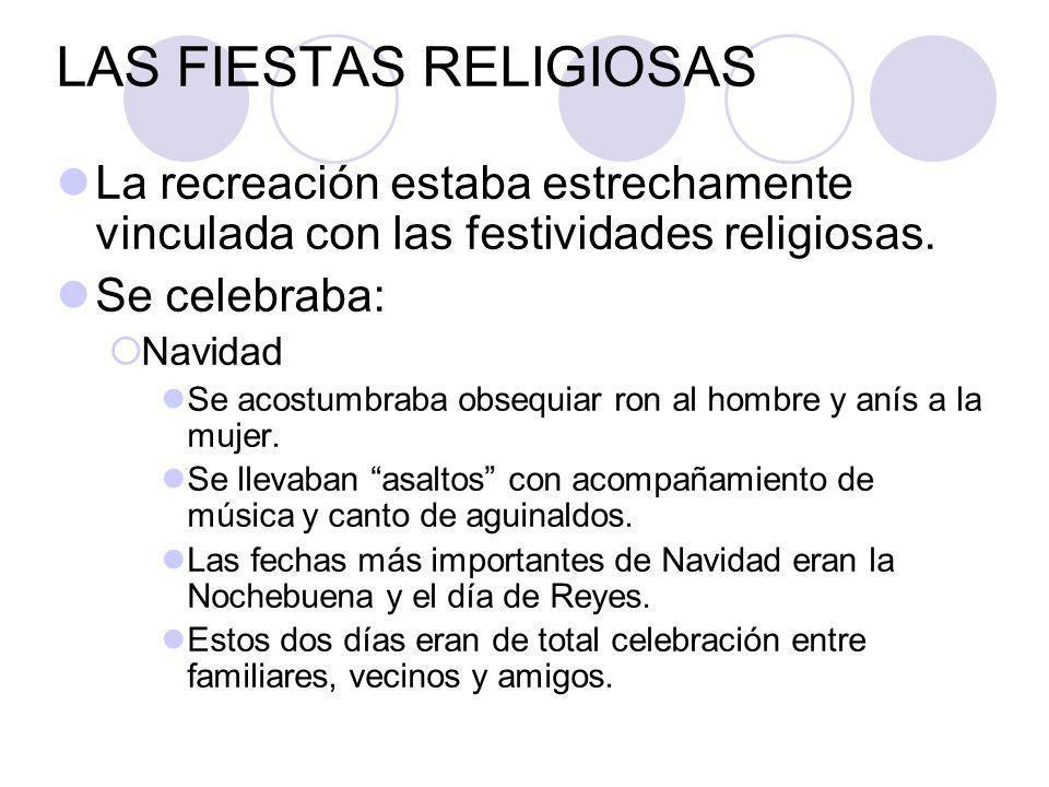 LAS FIESTAS RELIGIOSAS La recreación estaba estrechamente vinculada con las festividades religiosas.