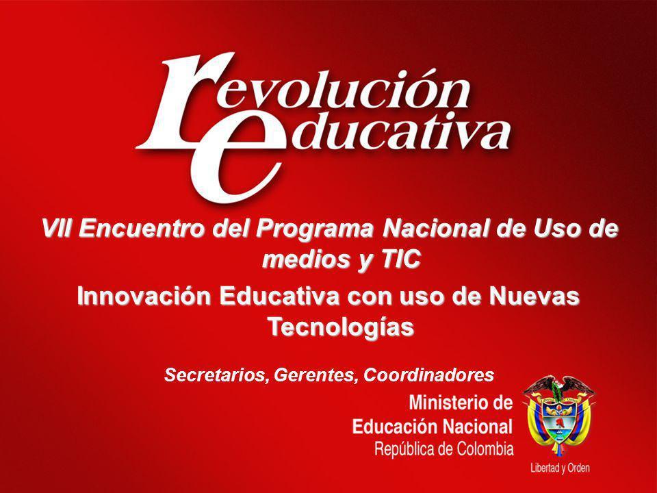 Secretarios, Gerentes, Coordinadores VII Encuentro del Programa Nacional de Uso de medios y TIC Innovación Educativa con uso de Nuevas Tecnologías