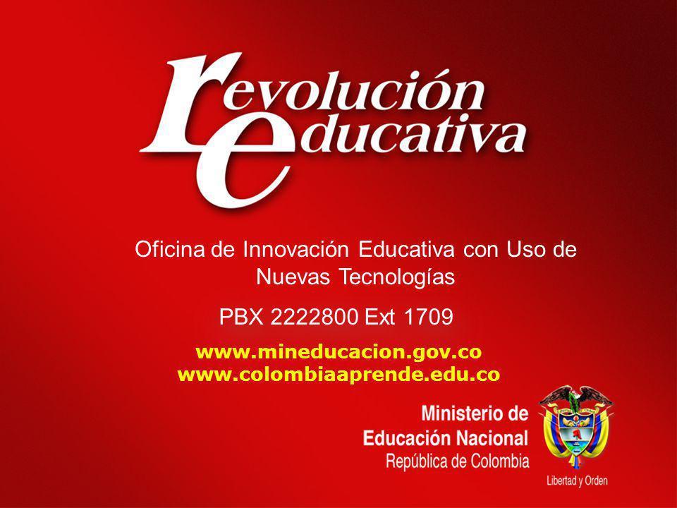www.mineducacion.gov.co www.colombiaaprende.edu.co Oficina de Innovación Educativa con Uso de Nuevas Tecnologías PBX 2222800 Ext 1709
