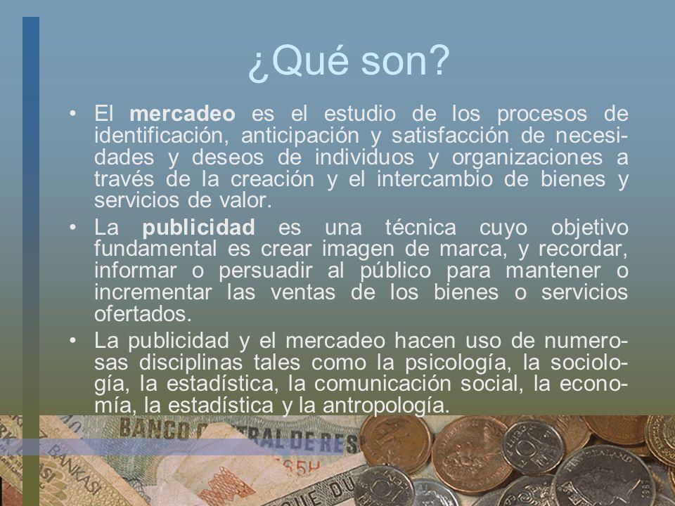 ¿Qué son? El mercadeo es el estudio de los procesos de identificación, anticipación y satisfacción de necesi- dades y deseos de individuos y organizac