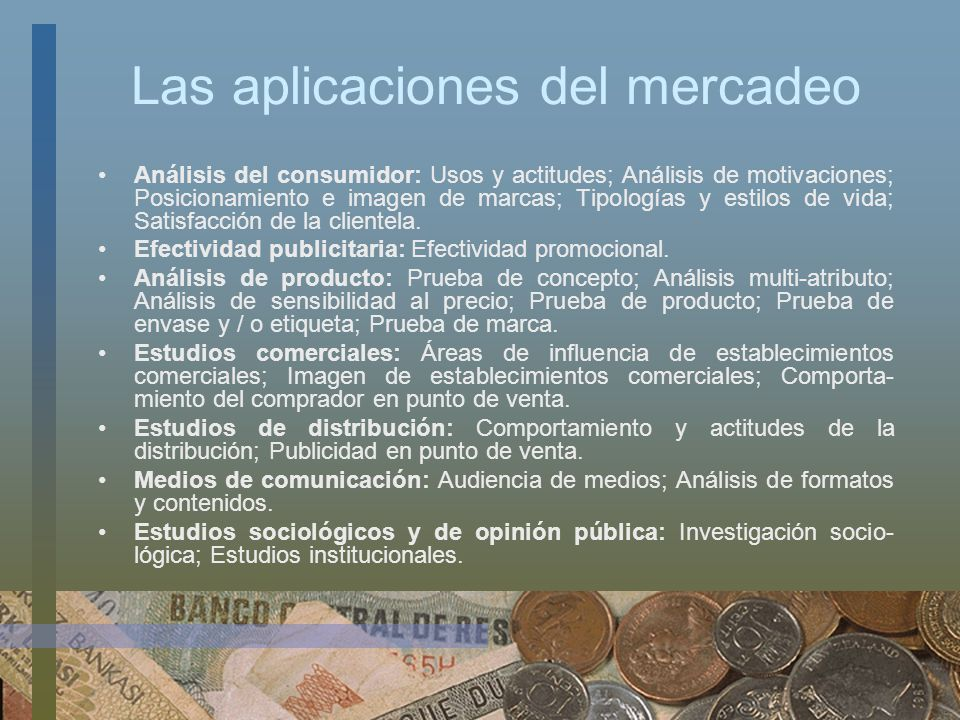 Las aplicaciones del mercadeo Análisis del consumidor: Usos y actitudes; Análisis de motivaciones; Posicionamiento e imagen de marcas; Tipologías y es